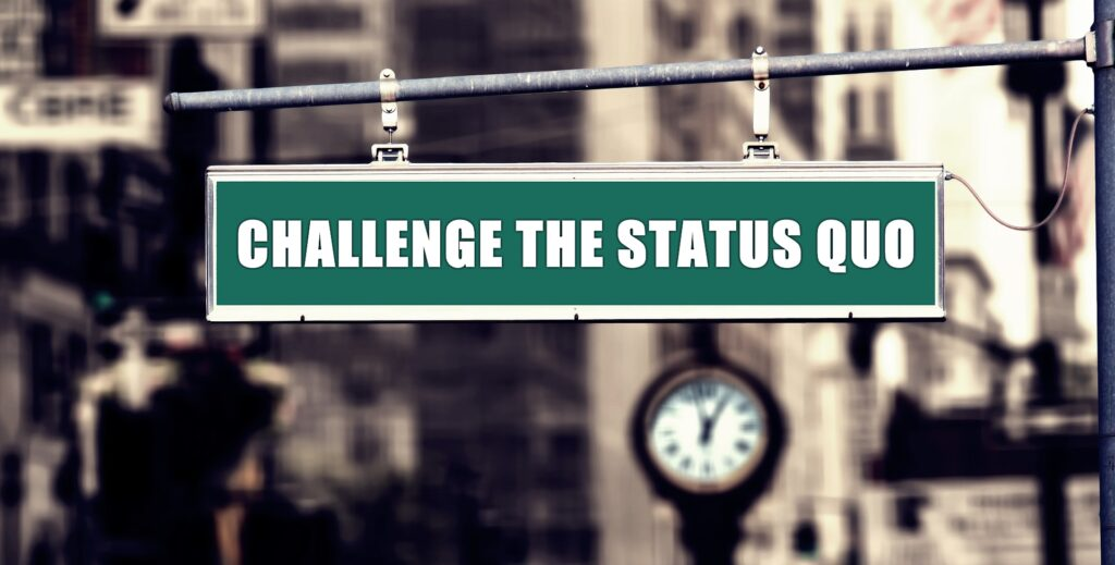 3 things you Need to do to Challenge the Status Quo