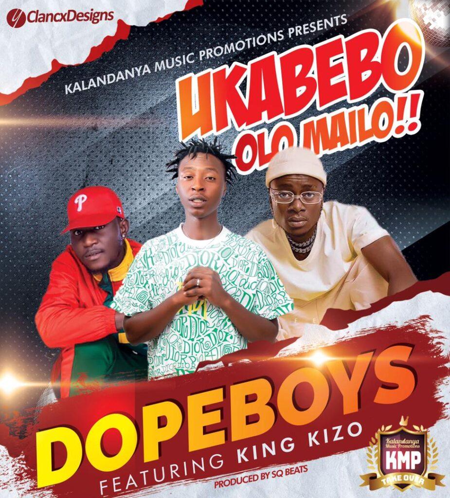 Dope Boys - Ukabebo Olo Mailo ft. King Kizo