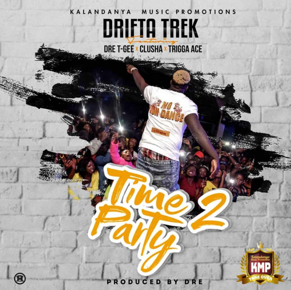 Drifta Trek - Time To Party (Ft. Dre x T Gee x Clusha x Tigga Ace)