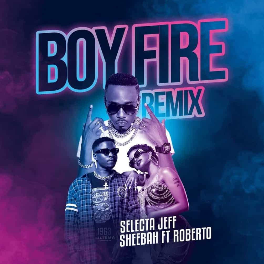 Selecta Jeff x Sheebah Ft. Roberto - Boy Fire Remix song art