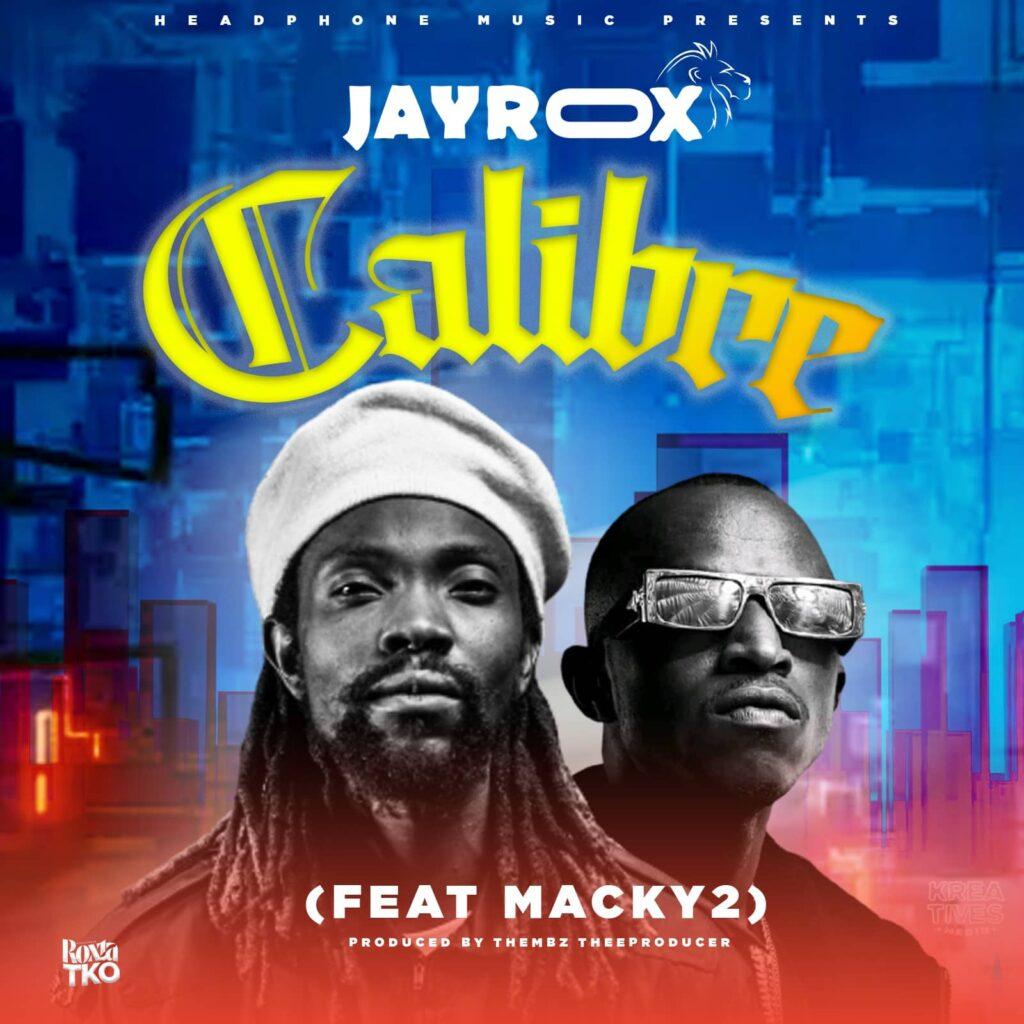 Jay Rox - Calibre ft. Macky 2 [zambianface.com]