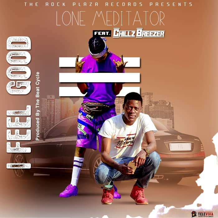 Lone Meditator - I Feel Good ft. Chillz Breezer [zambianface.com]